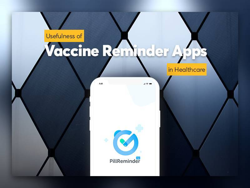 Usefulness of Vaccine Reminder Apps in Healthcare