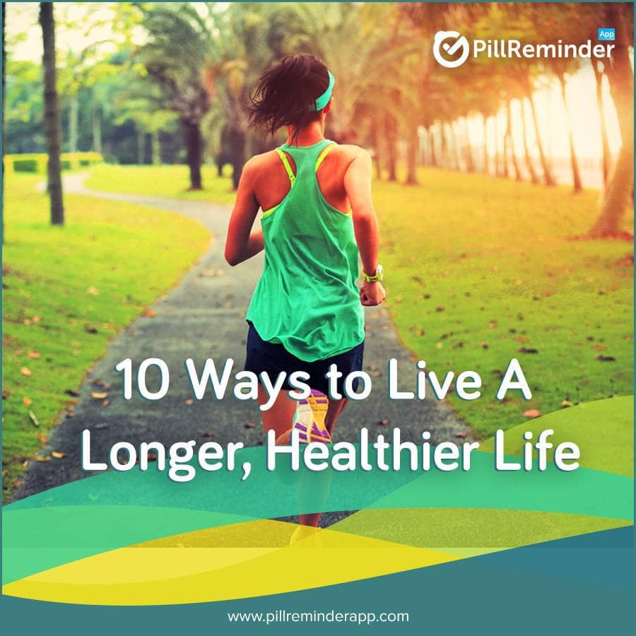 10 Ways to Live A Longer, Healthier Life